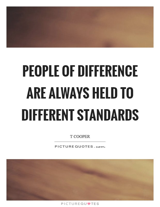 People of difference are always held to different standards Picture Quote #1