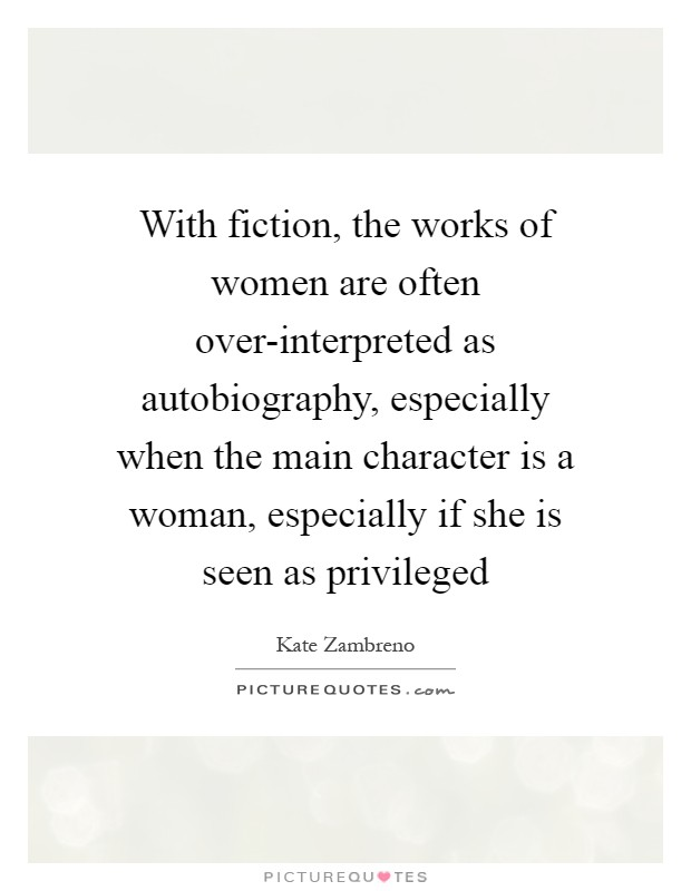 With fiction, the works of women are often over-interpreted ...