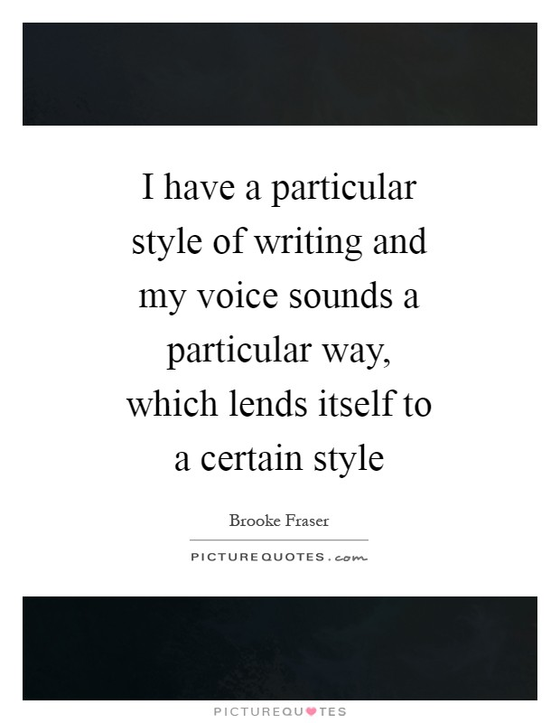 I have a particular style of writing and my voice sounds a particular way, which lends itself to a certain style Picture Quote #1