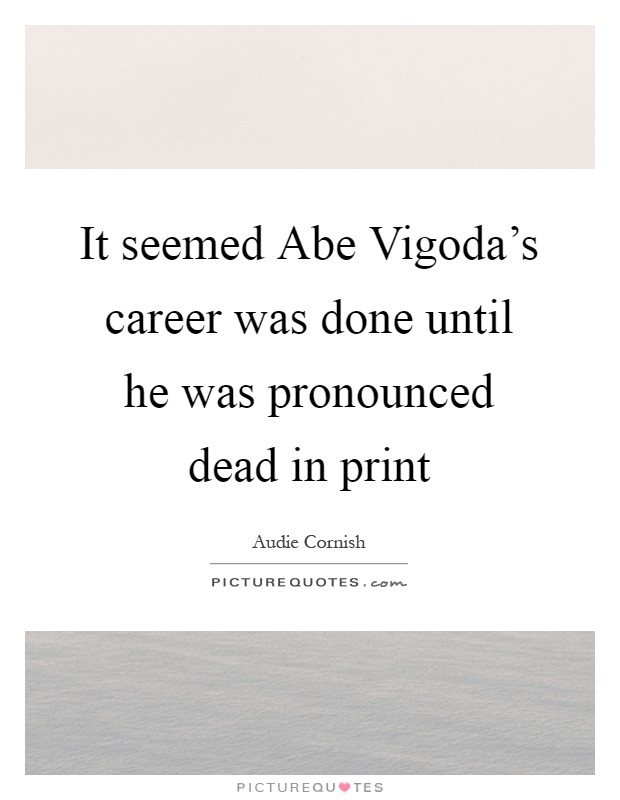 It seemed Abe Vigoda's career was done until he was pronounced dead in print Picture Quote #1
