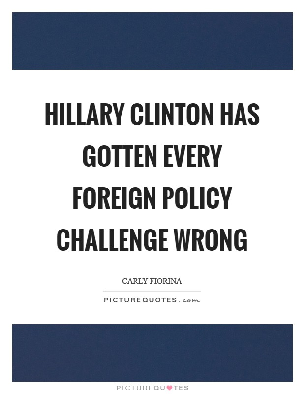 Hillary Clinton has gotten every foreign policy challenge wrong Picture Quote #1