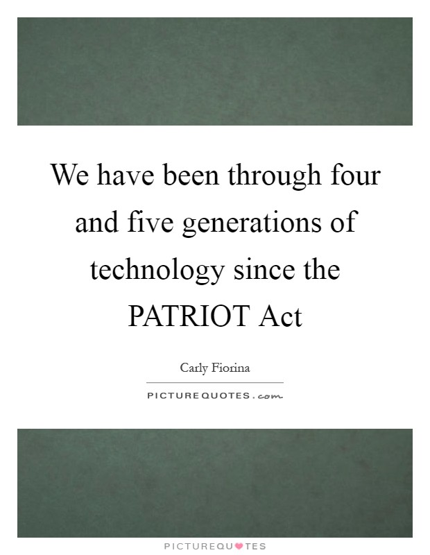 We have been through four and five generations of technology since the PATRIOT Act Picture Quote #1