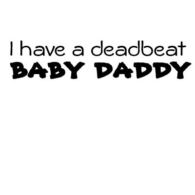 Dead Beat Baby Daddy Quote 3 Picture Quote #1