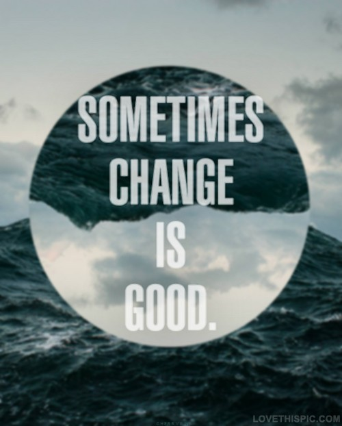 Change Is Good Quote 2 Picture Quote #1