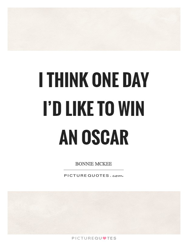 I think one day I'd like to win an Oscar Picture Quote #1