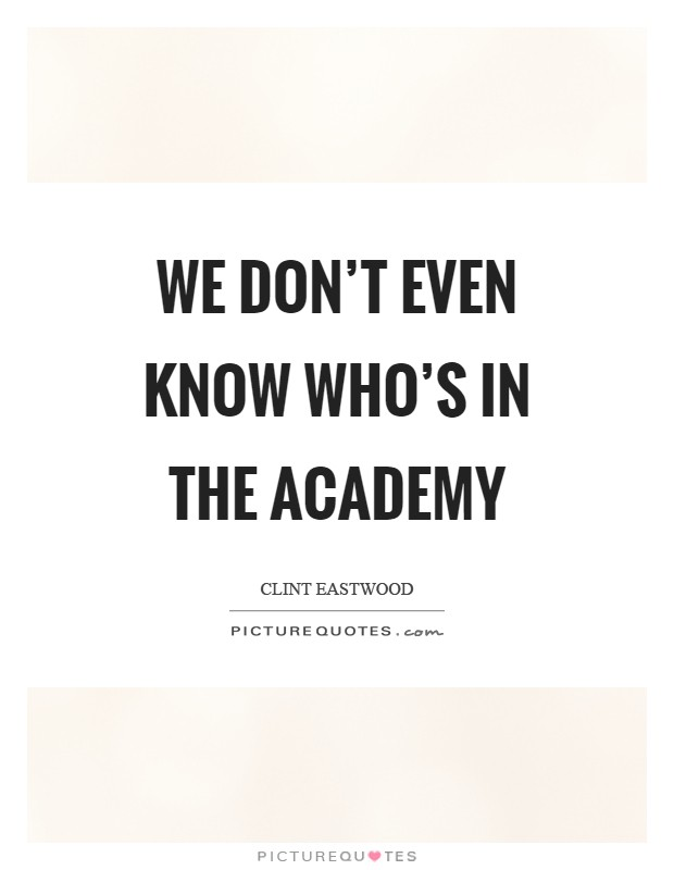 We don't even know who's in the Academy Picture Quote #1