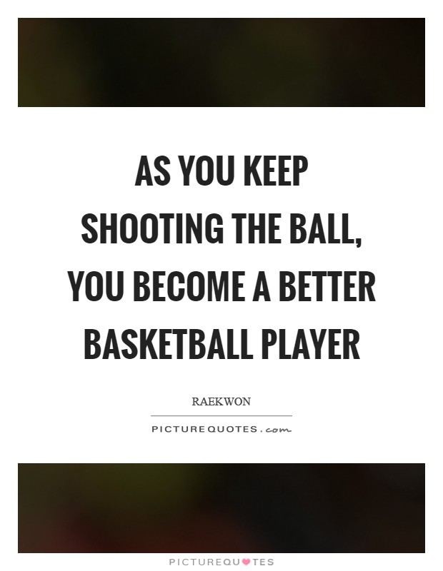 Shooting Quotes Beauteous As You Keep Shooting The Ball You Become A Better Basketball