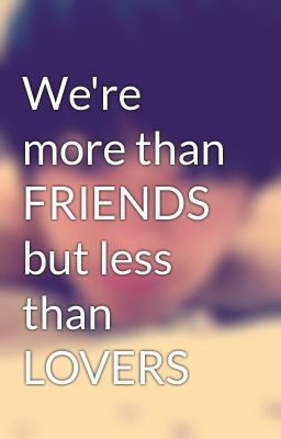 More Than Friends Less Than Lovers Quote | Quote Number ...