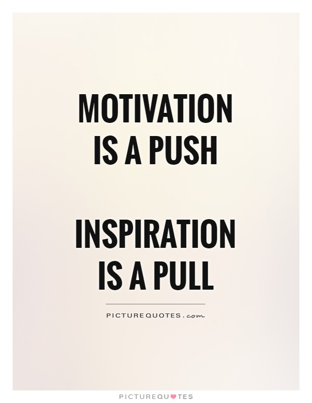 Motivation is a push  Inspiration is a pull Picture Quote #1