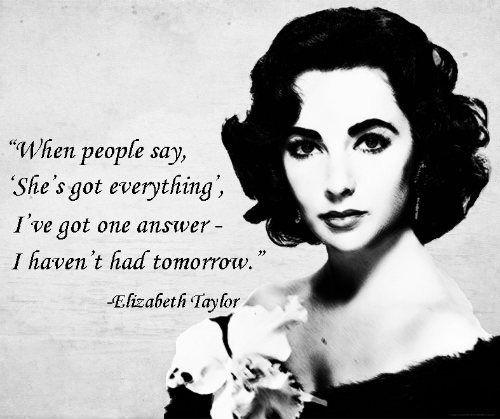 When people say, 'She's got everything', I've got one answer - I haven't had tomorrow Picture Quote #1