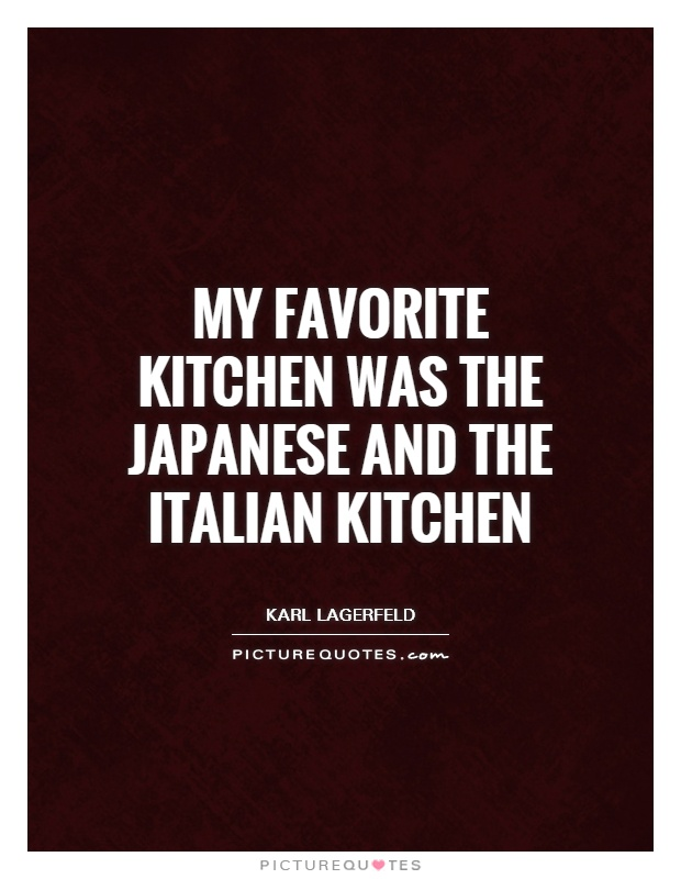 My Favorite Kitchen Was The Japanese And The Italian Kitchen