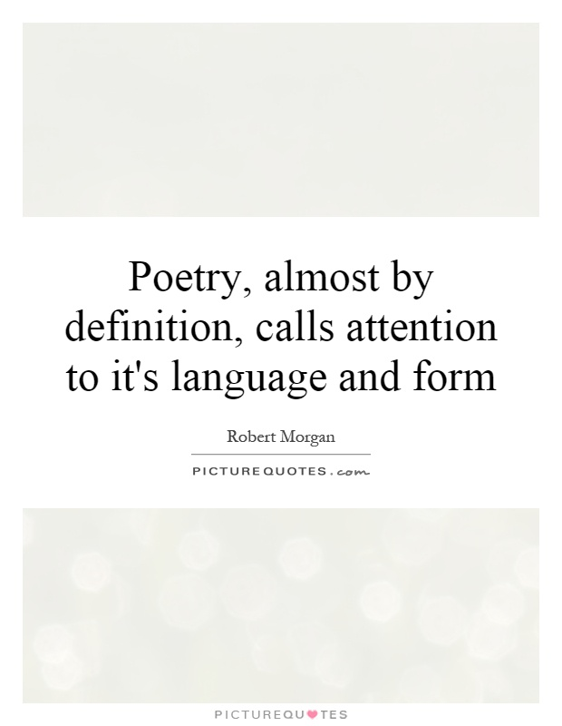 Poetry, almost by definition, calls attention to it's language and form Picture Quote #1