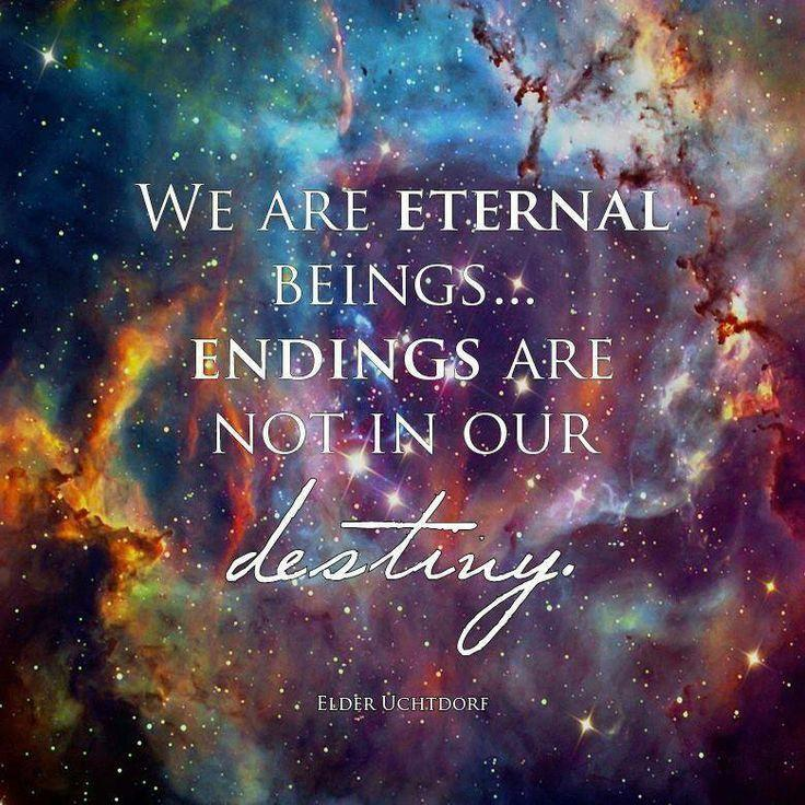 We are eternal beings... Endings are not in our destiny Picture Quote #1