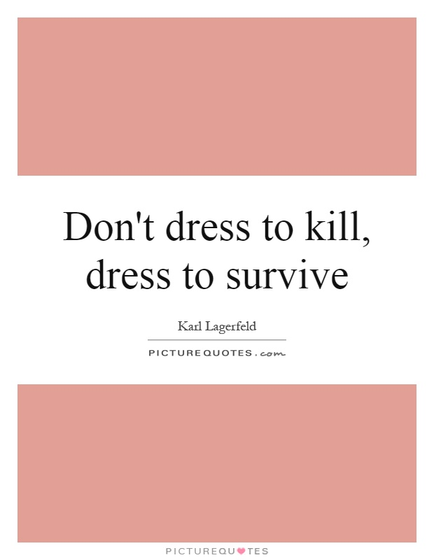 Don't dress to kill, dress to survive Picture Quote #1