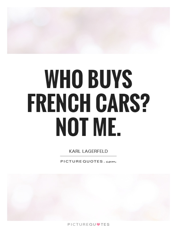 Who buys French cars? Not me Picture Quote #1