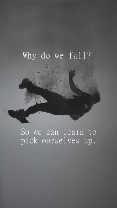 Why do we fall? So we can learn to pick ourselves back up Picture Quote #1