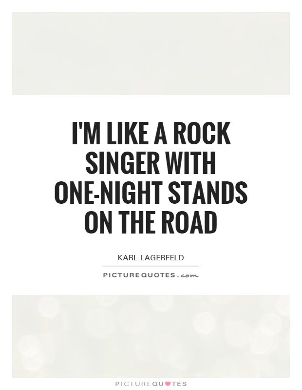 I'm like a rock singer with one-night stands on the road Picture Quote #1