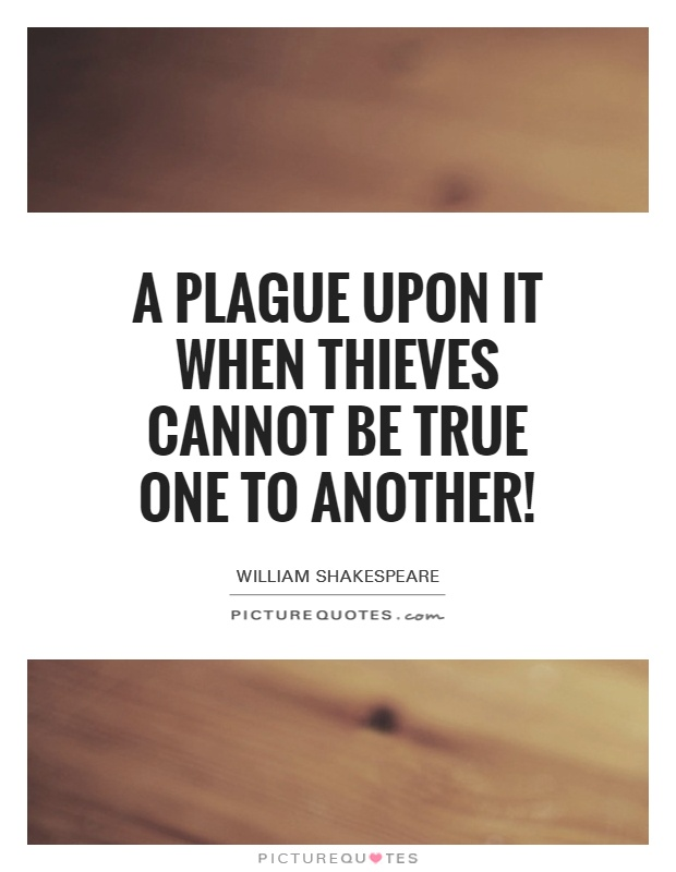 A plague upon it when thieves cannot be true one to another! Picture Quote #1