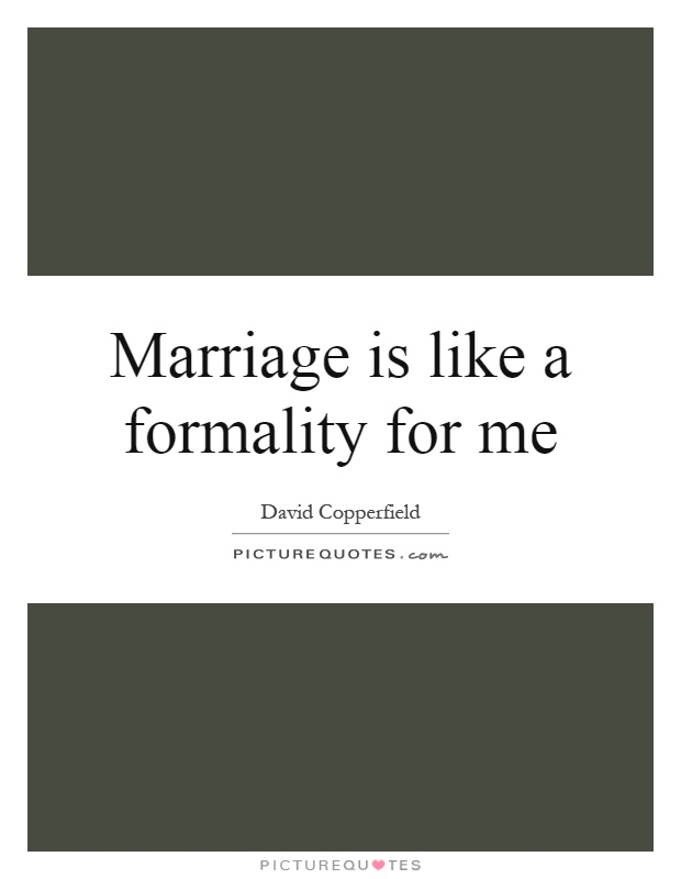 Marriage is like a formality for me Picture Quote #1