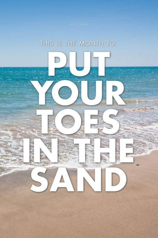 This is a month to put your toes in the sand Picture Quote #1