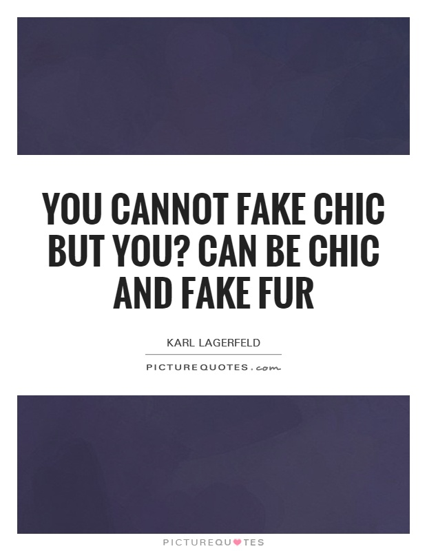 You cannot fake chic but you? can be chic and fake fur Picture Quote #1