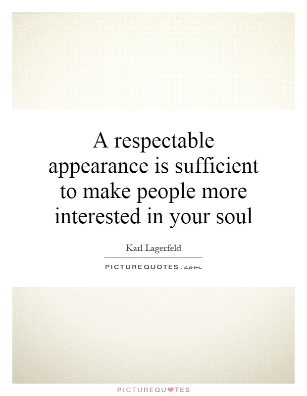 A respectable appearance is sufficient to make people more interested in your soul Picture Quote #1