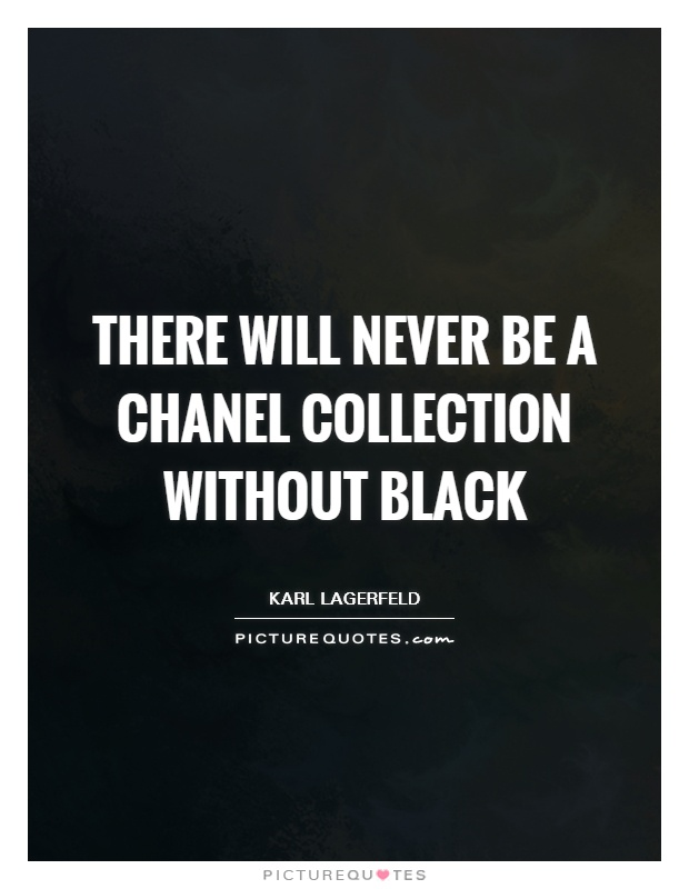 There will never be a chanel collection without black Picture Quote #1