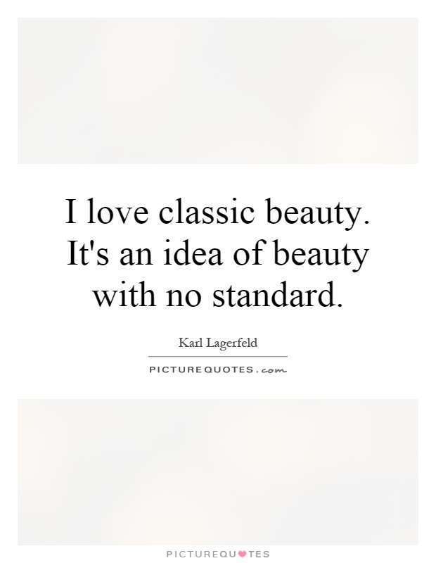 I love classic beauty. It's an idea of beauty with no standard Picture Quote #1