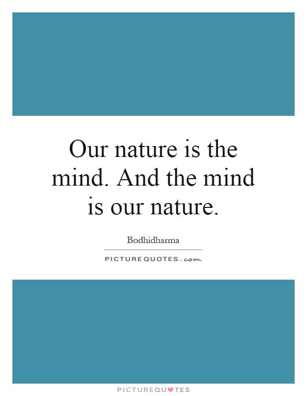 Our nature is the mind. And the mind is our nature Picture Quote #1