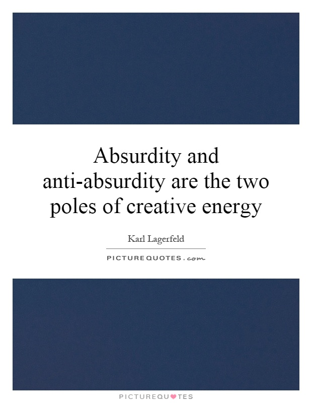 Absurdity and anti-absurdity are the two poles of creative energy Picture Quote #1