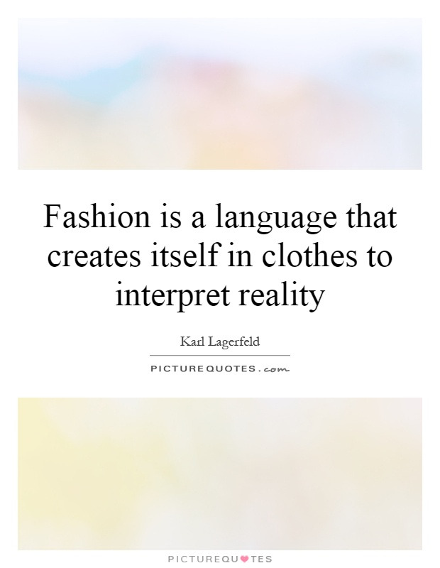 Fashion is a language that creates itself in clothes to interpret reality Picture Quote #1