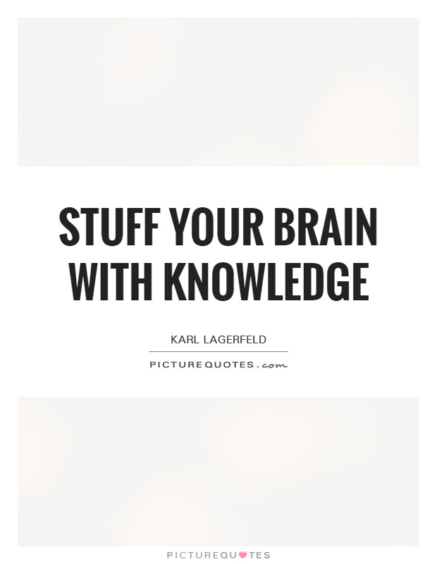 Stuff your brain with knowledge Picture Quote #1