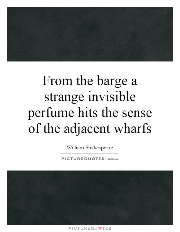 From the barge a strange invisible perfume hits the sense of the adjacent wharfs Picture Quote #1