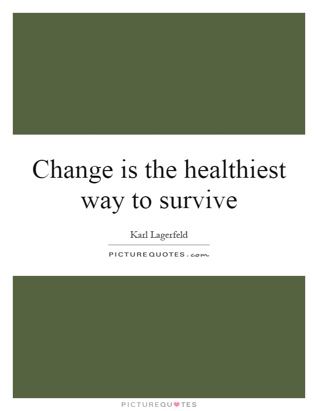 Change is the healthiest way to survive Picture Quote #1