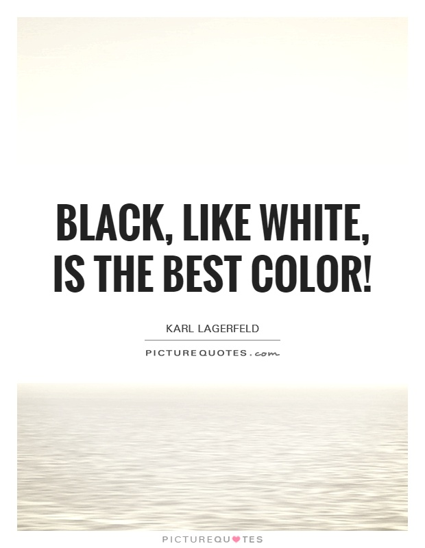 Black, like white, is the best color! Picture Quote #1