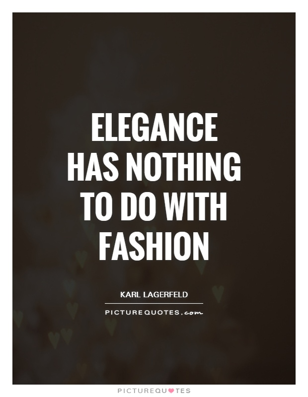 Elegance has nothing to do with fashion Picture Quote #1