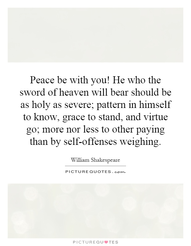Peace Be With You He Who The Sword Of Heaven Will Bear Should