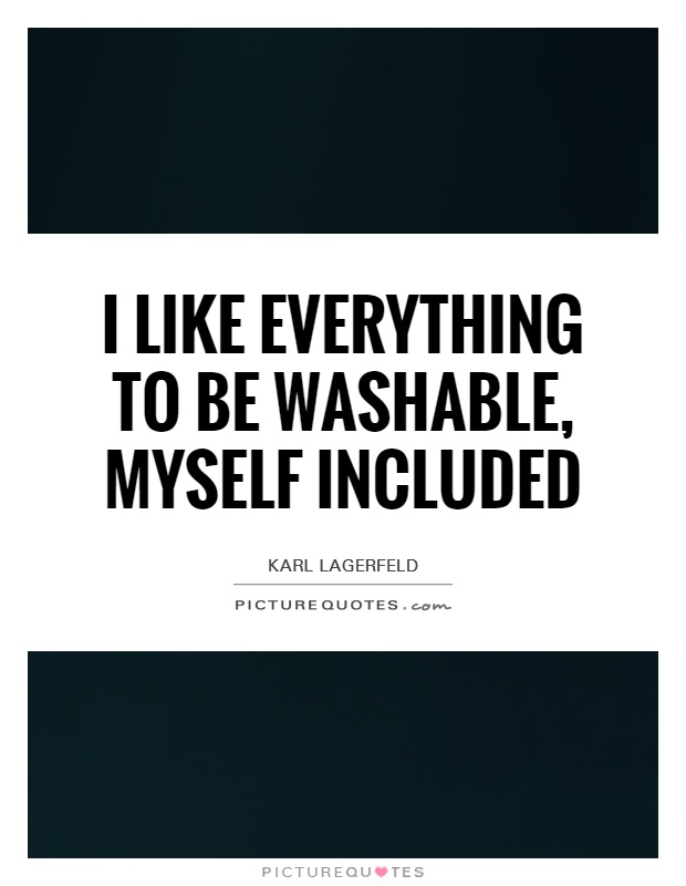Elegant I Like Everything To Be Washable, Myself Included Picture Quotes