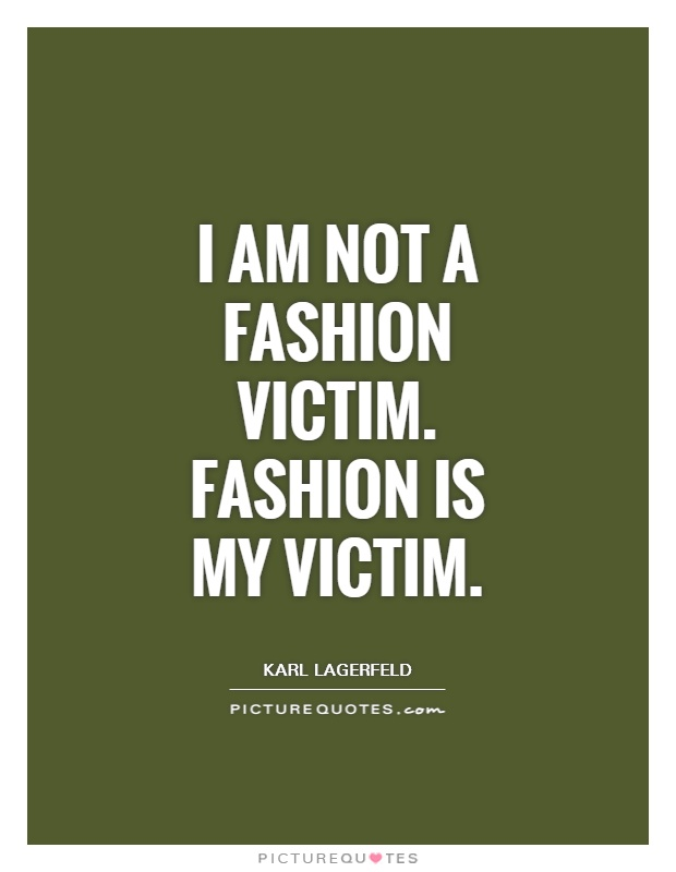 I am not a fashion victim. Fashion is my victim Picture Quote #1