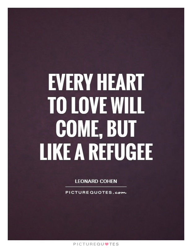 Refugee Quotes Delectable Every Heart To Love Will Come But Like A Refugee  Picture Quotes