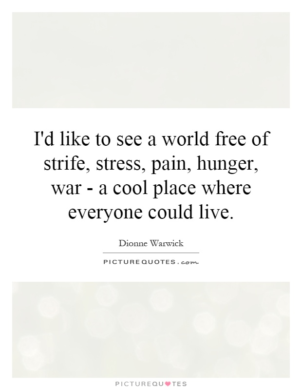 I'd like to see a world free of strife, stress, pain, hunger, war - a cool place where everyone could live Picture Quote #1