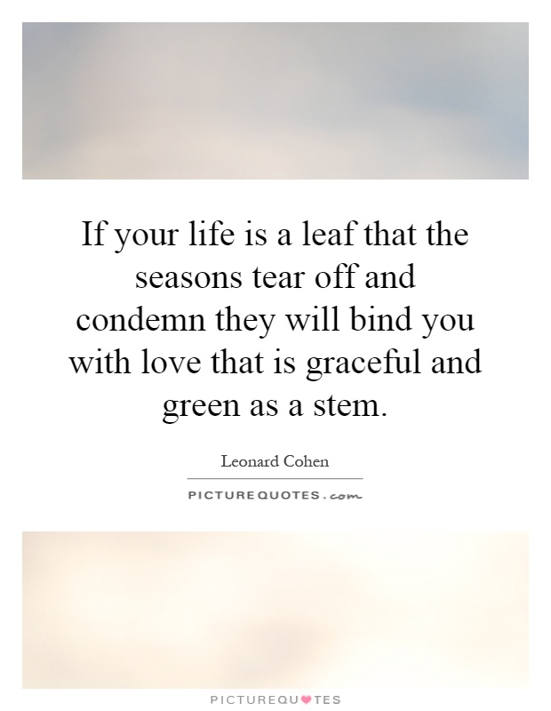 Seasons Of Life Quotes Unique If Your Life Is A Leaf That The Seasons Tear Off And Condemn