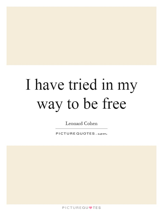 I have tried in my way to be free Picture Quote #1