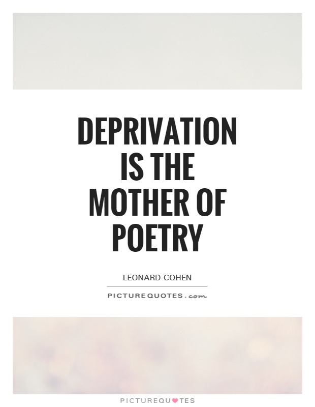 Deprivation is the mother of poetry Picture Quote #1