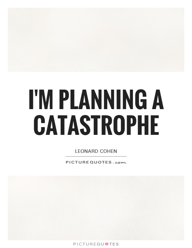 I'm planning a catastrophe Picture Quote #1
