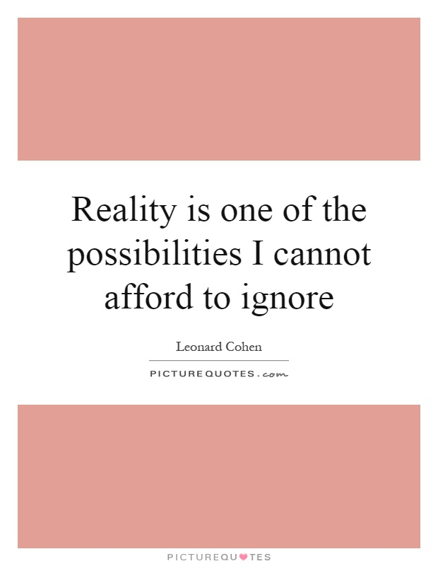 Reality is one of the possibilities I cannot afford to ignore Picture Quote #1