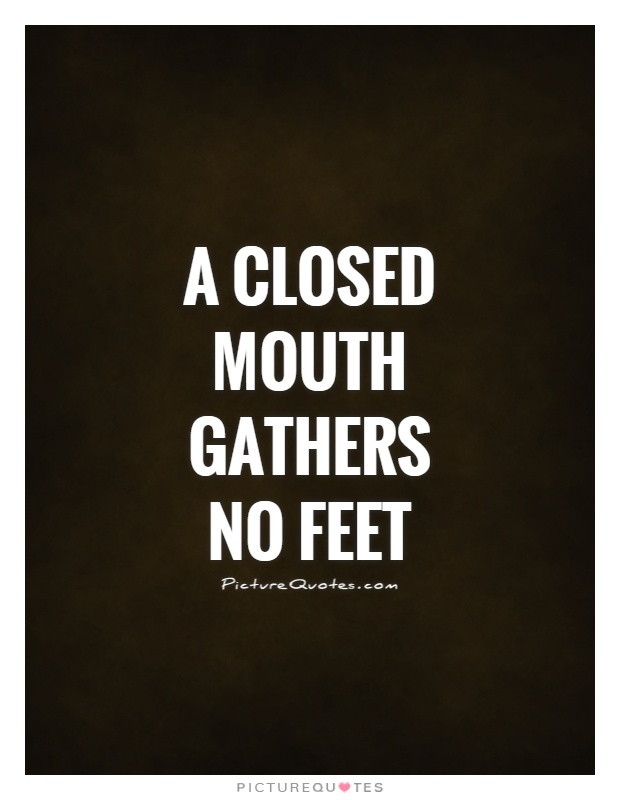 A closed mouth gathers no feet Picture Quote #1