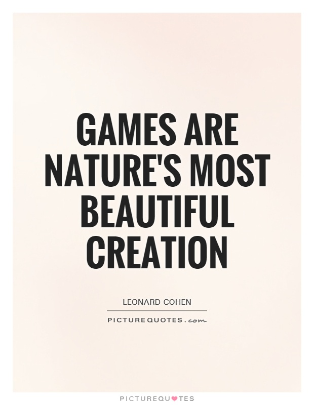 Games are nature's most beautiful creation Picture Quote #1