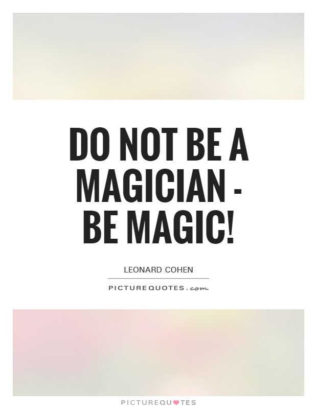 Do not be a magician - be magic! Picture Quote #1