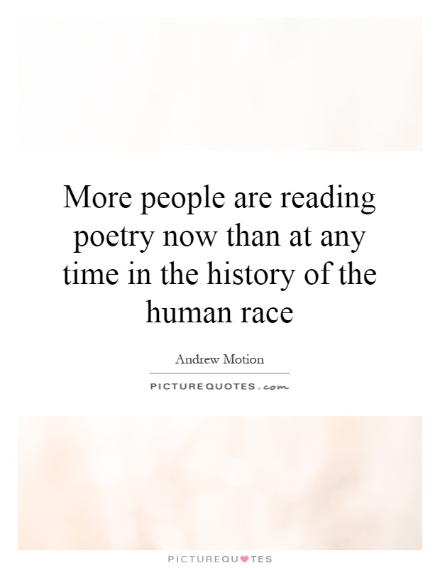 More people are reading poetry now than at any time in the history of the human race Picture Quote #1